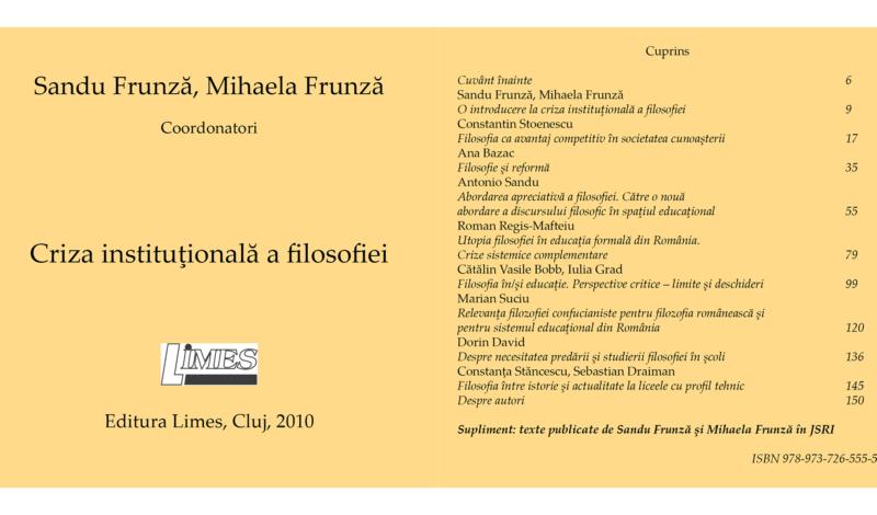 Sandu Frunză, Mihaela Frunză (Coord.). Criza instituţională a filosofiei, Ed. Limes, Cluj, 2010, 153 P., ISBN 978-973-726-555-5.