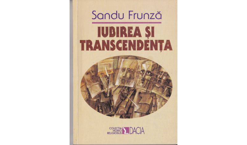 Sandu Frunză, Iubirea şi Transcendenţa. O introducere la problema spaţiului median al experienţei religioase în Iudaism şi Creştinismul Răsăritean, Ed. Dacia, Cluj, 1999.