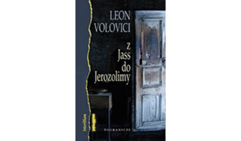 Leon Volovici, Z Jass do Jerozolimy, (Sejny, PL: Pogranicze, 2013).