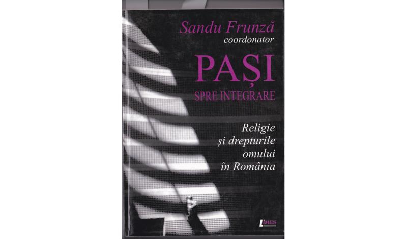 Sandu Frunză, Paşi spre integrare. Religie şi drepturile omului în România, Ed. Limes, Cluj, 2004.
