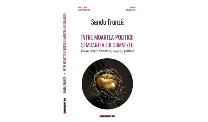 Sandu Frunză, Între moartea politicii și moartea lui Dumnezeu, (București: Eikon, 2017).