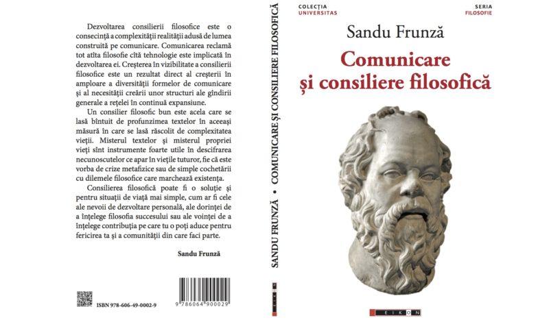 Sandu Frunză, Comunicare și consiliere filosofică, (București: Eikon, 2019).