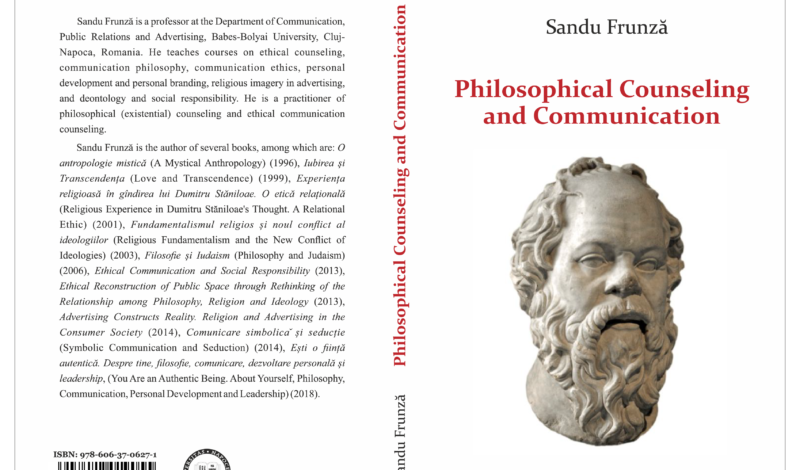 Sandu Frunză, Philosophical Counseling and Communication, (Cluj-Napoca: Presa Universitară Clujeană, 2019).